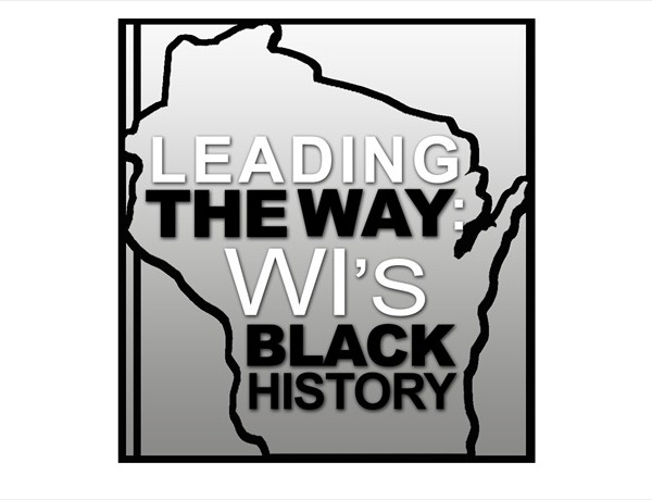 Leading the Way, WI's Black History_6231345890488175119